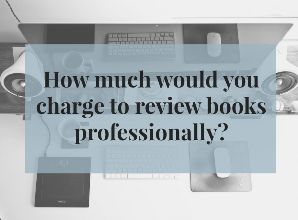 How Much Would You Charge to Review Books Professionally?