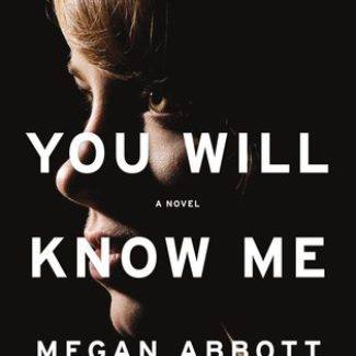 You Will Know Me by Megan Abbott | Review