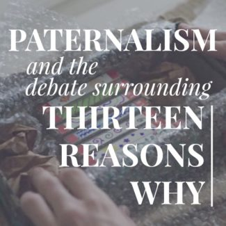 Paternalism and the Debate Surrounding Thirteen Reasons Why