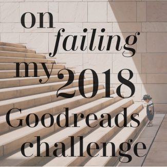 On Failing My 2018 Goodreads Challenge